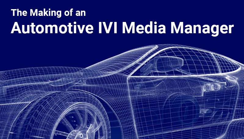 The making of an Automotive IVI Media Manager