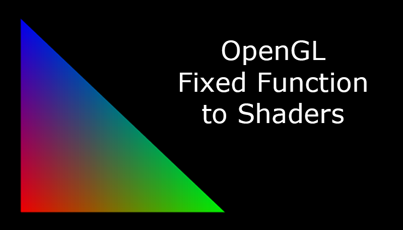 OpenGL Fixed Function to Shaders
