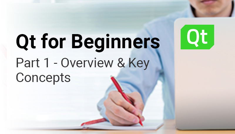 Qt for Beginners Part 1 - Overview and Key Concepts