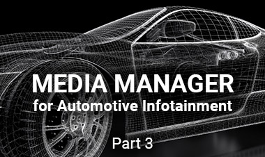 Media Manager for Automotive Infotainment: Part 3