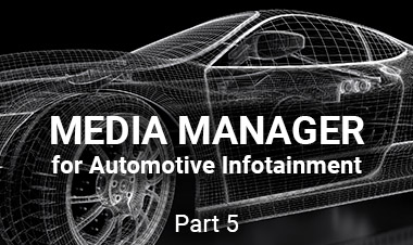 Media Manager for Automotive Infotainment: Part 5