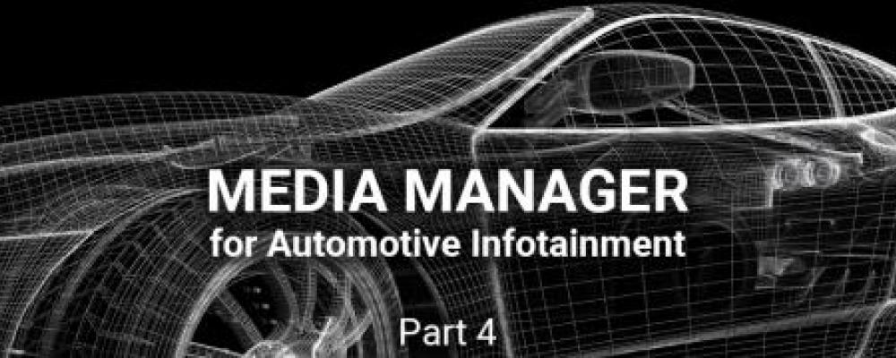 Media Manager for Automotive Infotainment (Part 4)