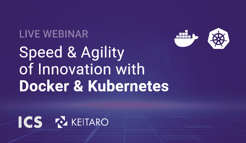 Webinar: Speed and Agility of Innovation with Docker and Kubernetes
