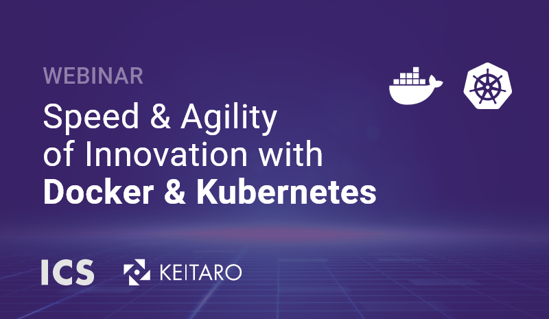 Speed and Agility of Innovation with Docker and Kubernetes