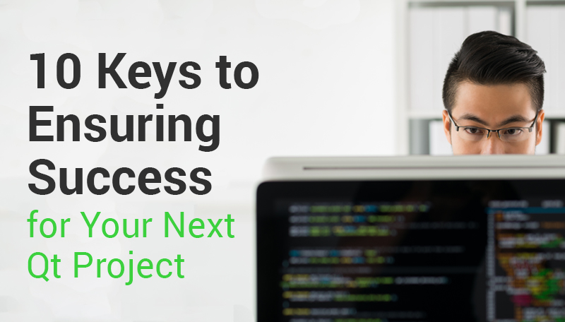 10 Keys to Ensuring Success for Your Next Qt Project