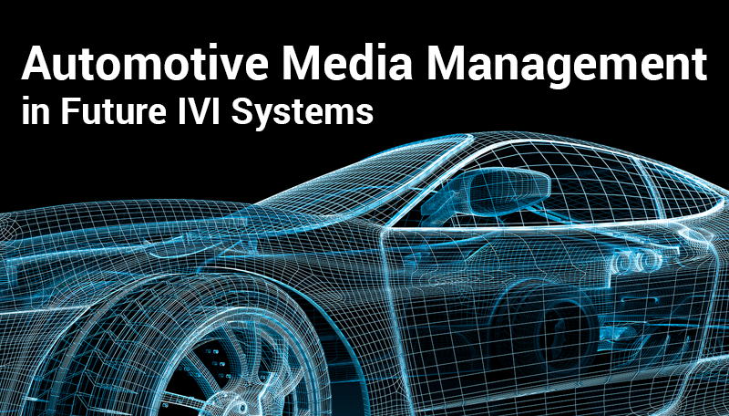 Automotive Media Management in Future IVI Systems